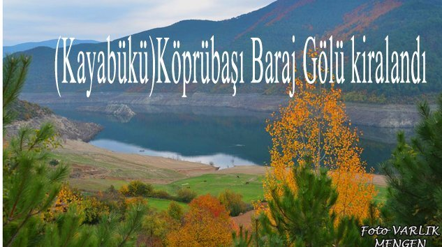 Köprübaşı Baraj Gölü Kiralandı