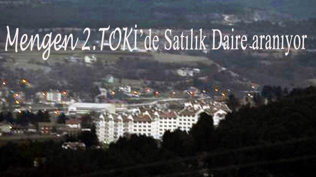 Mengen 2.TOKİ'de Satılık daire aranıyor