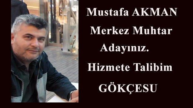 Mustafa AKMAN Gökçesu Muhtar Adayı