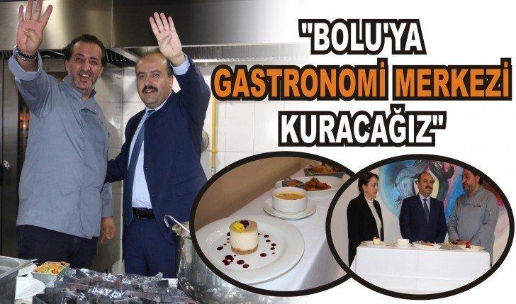 """METİN; """"BOLU'YA GASTRONOMİ MERKEZİ KURACAĞIZ"""""""