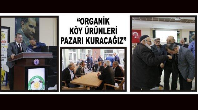 """""""ORGANİK KÖY ÜRÜNLERİ PAZARI KURACAĞIZ"""""""