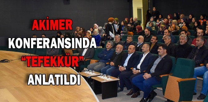 "AKİMER KONFERANSINDA ""TEFEKKÜR"" KAVRAMI İŞLENDİ"